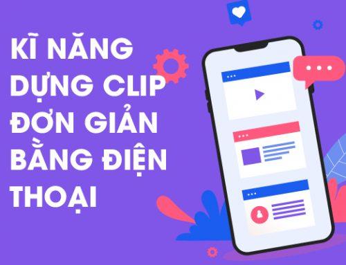 Kỹ năng dựng clip đơn giản bằng điện thoại