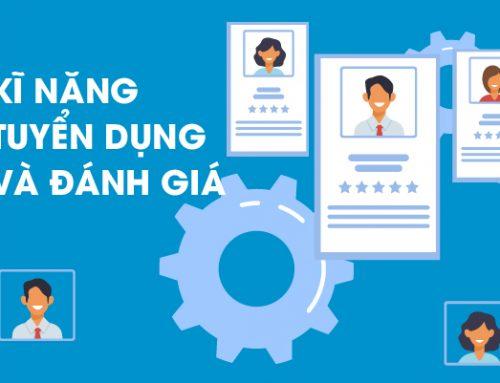 Kỹ năng tuyển dụng và đánh giá nhân viên